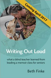 "The cover of Beth's book, ""Writing Out Loud: What a Blind Teacher Learned from Leading a Memoir Class for Seniors"""